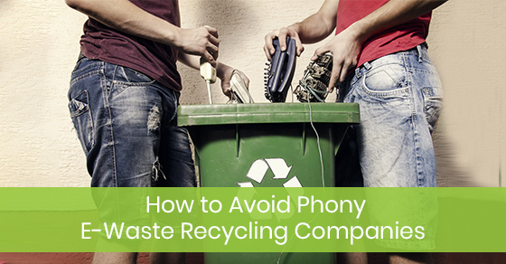 How to Avoid Phony E-Waste Recycling Companies
