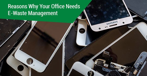 Reasons Why Your Office Needs E-Waste Management