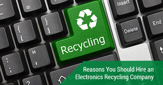 Reasons You Should Hire an Electronics Recycling Company