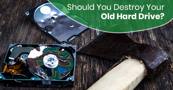 Should You Destroy Your Old Hard Drive?
