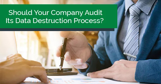 Should Your Company Audit Its Data Destruction Process?