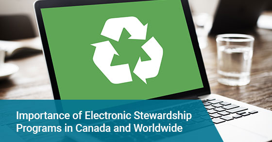 Importance of Electronic Stewardship Programs in Canada and Worldwide