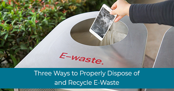 Three Ways to Properly Dispose of and Recycle E-Waste