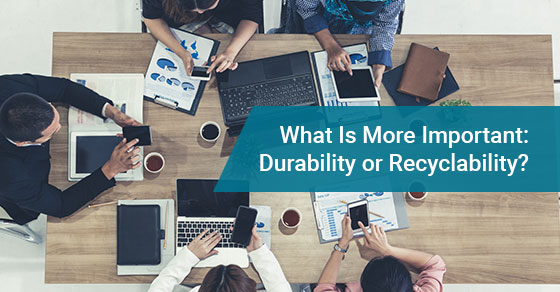 What Is More Important: Durability or Recyclability?