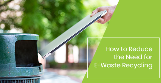 How to Reduce the Need for E-Waste Recycling