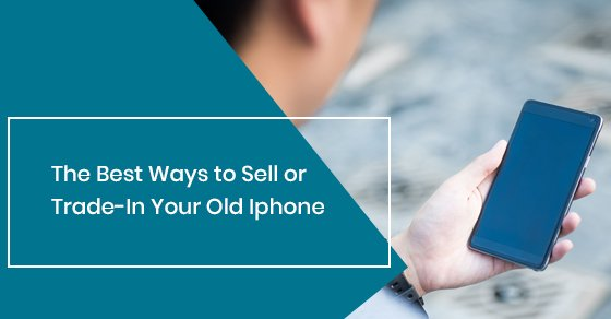 Best ways to sell or trade-in your old Iphone