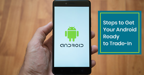Steps to Get Your Android Ready to Trade-In